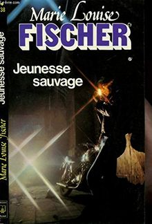 Jeunesse sauvage ; Marie Louise Fischer