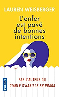 L'Enfer est pavé de bonnes intentions de Lauren Weisberger